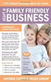 Antonia Chitty Start A Family Friendly Business: 129 Brilliant Business Ideas for Mums