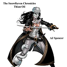 The SnowRaven Chronicles: Thian Oil (       UNABRIDGED) by A J Spencer Narrated by Matt Franklin