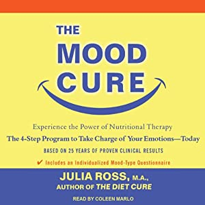 The Mood Cure: The 4-Step Program to Take Charge of Your Emotions - Today | [Julia Ross]