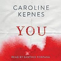 You (       UNABRIDGED) by Caroline Kepnes Narrated by Santino Fontana