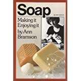 Soap: Making It, Enjoying It ~ Ann Bramson