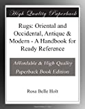 Rugs: Oriental and Occidental, Antique & Modern - A Handbook for Ready Reference is presented here in a high quality paperback edition. This popular classic work by Rosa Belle Holt is in the English language, and may not include graphics ...