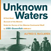 Unknown Waters: A First-Hand Account of the Historic Under-Ice Survey of the Siberian Continental Shelf by USS Queenfish | [Alfred S. McLaren]
