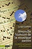 echange, troc Luigi Garbini - Nouvelle histoire de la musique sacrée : Du chant synagogal à Stockhausen