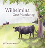 img - for Wilhelmina Goes Wandering by Andriote, John-Manuel (2014) Hardcover book / textbook / text book