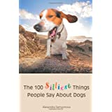 The 100 Silliest Things People Say About Dogs ~ Alexandra Semyonova