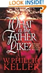What Is The Father Like?: A Devotiona...