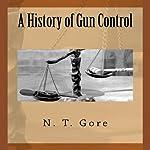 A History of Gun Control | N. T. Gore