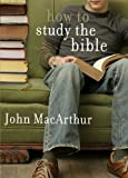 How to Study the Bible (John Macarthur Bible Studies Series)