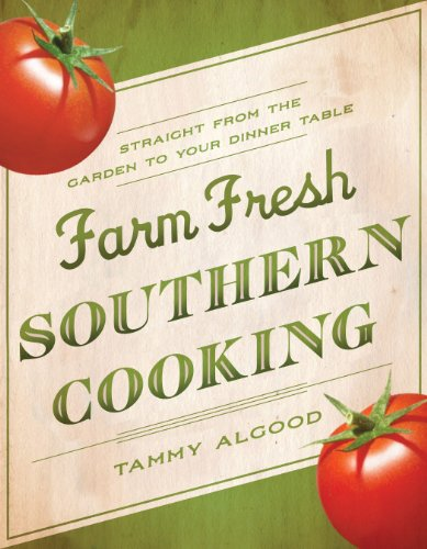 Farm Fresh Southern Cooking: Straight from the Garden to Your Dinner Table by Tammy Algood