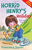 Francesca Simon Horrid Henry's Holiday (Early Reader): (Early Reader 3) (HORRID HENRY EARLY READER)