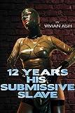12 Years His Submissive Slave (BDSM Dark Domination Erotica)