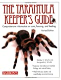 The Tarantula Keepers Guide: Comprehensive Information on Care, Housing, and Feeding