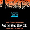 And the Wind Blew Cold: The Story of an American Pow in North Korea Audiobook by Richard M. Bassett, Lewis H. Carlson Narrated by Marlin May