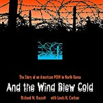 And the Wind Blew Cold: The Story of an American Pow in North Korea | Richard M. Bassett,Lewis H. Carlson