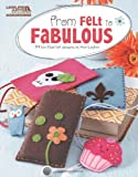 From Felt to Fabulous (Leisure Arts #5578)
