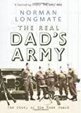 Norman Longmate The Real Dad's Army the Story of the Home Guard