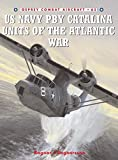Image of US Navy PBY Catalina Units of the Atlantic War (Combat Aircraft)