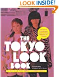 The Tokyo Look Book: Stylish To Spectacular, Goth To Gyaru, Sidewalk To Catwalk