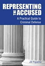 Representing the Accused: A Practical Guide to Criminal Defense