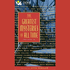 The Greatest Mysteries of All Time, Volume 6 | [Wilkie Collins, C. P. Donnell, John Collier, Edith Wharton, James Thurber, Melville D. Post, Aldous Huxley]