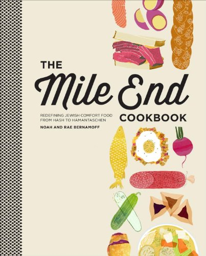 The Mile End Cookbook: Redefining Jewish Comfort Food from Hash to Hamantaschen by Noah Bernamoff, Rae Bernamoff