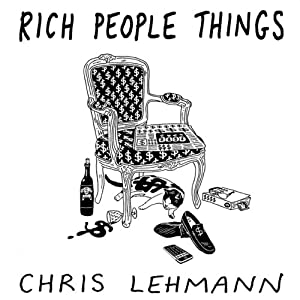 Rich People Things | [Chris Lehmann]