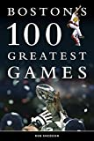Boston's 100 Greatest Games: 2015 EDITION - Includes Super Bowl 49