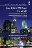 img - for How Cities Will Save the World: Urban Innovation in the Face of Population Flows, Climate Change and Economic Inequality (Urban Planning and Environment) book / textbook / text book