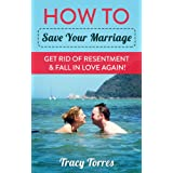 How to Save Your Marriage - Get Rid of Resentment & Fall In Love Again! ~ Tracy Torres