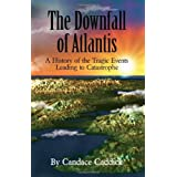 The Downfall of Atlantis: A History of the Tragic Events Leading to Catastropheby Candace Caddick