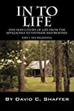 In to Life: One Man's Story of Life from the Appalachia to Viet Nam and Beyond. Part 1, the Beginning (1432767151) by Shaffer, David