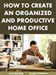 How to Create an Organized and Produc...