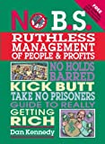 img - for No B.S. Ruthless Management of People and Profits: No Holds Barred Kick Butt Take No Prisoners Guide to Really Getting Rich book / textbook / text book