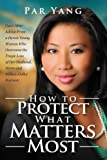 How To Protect What Matters Most: Cant Miss Advice From a Heroic Young Woman Who Overcame the Tragic Loss of Her Husband, Home, and Million-Dollar Business