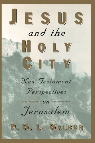 Jesus and the Holy City: New Testament Perspectives on Jerusalem