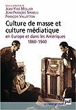 echange, troc Jean-Yves Mollier, Jean-François Sirinelli, François Vallotton - Culture de masse et culture médiatique en Europe et dans les Amériques, 1860-1940