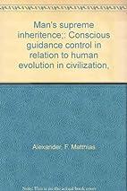 Man's supreme inheritence;: Conscious…