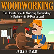 Woodworking: The Ultimate Guide to Mastering Woodworking for Beginners in 30 Days or Less! (       UNABRIDGED) by Jerry Marin Narrated by David Cordeiro
