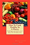 img - for How To Cook Healthy In A Hurry: 50 Quick and Easy, Low Fat Recipes You Can Make In 30 Minutes (Volume 1) book / textbook / text book