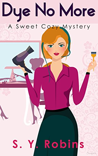 Murder Mystery: Dye No More: Hair Salon Cozy Murder Mystery (Cozy Mystery, Cove, Murder, Mystery, Death, Craft, Women Sleuth, Detective, Suspense, Short Story) PDF