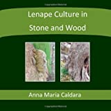 img - for Lenape Culture in Stone and Wood by Caldara, Anna Maria (2013) Paperback book / textbook / text book