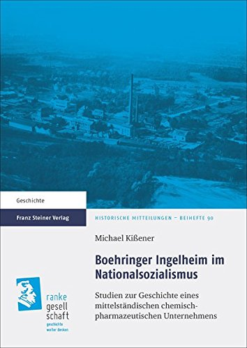 Boehringer Ingelheim Im Nationalsozialismus: Studien Zur Geschichte Eines Mittelstandischen Chemisch-pharmazeutischen Unternehmens