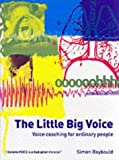 img - for The Little Big Voice: Voice Coaching for Ordinary People by Simon Raybould (2002-07-01) book / textbook / text book
