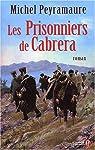 Les prisonniers de Cabrera : L'exil forc� des soldats de Napol�on par Peyramaure