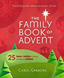 Carol Garborg The Family Book of Advent: 25 Stories & Activities to Celebrate the Real Meaning of Christmas