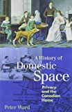A History of Domestic Space: Privacy and the Canadian Home (0774806850) by Ward, Peter