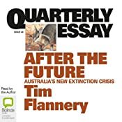 Quarterly Essay 48: After the Future: Australia's New Extinction Crisis | [Tim Flannery]