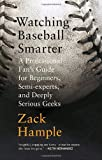 Watching Baseball Smarter: A Professional Fan's Guide for Beginners, Semi-Experts, and Deeply Serious Geeks (Vintage)