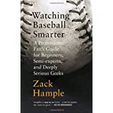 Watching Baseball Smarter: A Professional Fan's Guide for Beginners, Semi-Experts, and Deeply Serious Geeks (Vintage)by Zack Hample